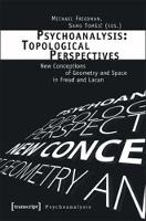 Psychoanalysis: Topological Perspectives: New Conceptions of Geometry and Space in Freud and Lacan (Paperback)