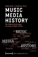 Music - Media - History - Re-Thinking Musicology in an Age of Digital Media - Music and Sound Culture (Paperback)