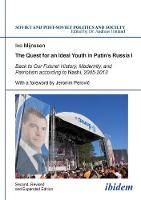 The Quest for an Ideal Youth in Putin's Russia I: Back to Our Future! History, Modernity & Patriotism According to Nashi, 2005-2013 (Paperback)