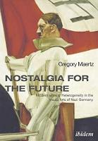 Nostalgia for the Future - Modernism and Heterogeneity in the Visual Arts of Nazi Germany (Paperback)
