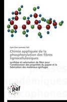 Chimie Appliqu e de la Phosphorylation Des Fibres Lignocellulosiques - Omn.Pres.Franc. (Paperback)