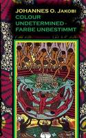 Colour Undetermined - Farbe Unbestimmt (Paperback)