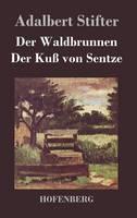 Der Waldbrunnen / Der Kuss von Sentze (Hardback)