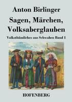 Sagen, Marchen, Volksaberglauben: Volksthumliches aus Schwaben Band 1 (Paperback)