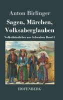 Sagen, Marchen, Volksaberglauben: Volksthumliches aus Schwaben Band 1 (Hardback)