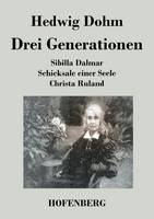 Drei Generationen: Schicksale einer Seele Sibilla Dalmar Christa Ruland (Paperback)