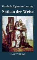 Nathan der Weise: Ein dramatisches Gedicht in funf Aufzugen (Hardback)