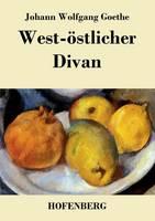 West-oestlicher Divan: Mit allen Noten und Abhandlungen (Paperback)