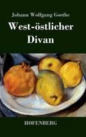 West-oestlicher Divan: Mit allen Noten und Abhandlungen (Hardback)