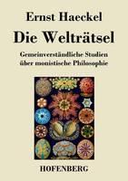 Die Weltratsel: Gemeinverstandliche Studien uber monistische Philosophie (Paperback)