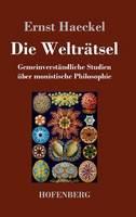 Die Weltratsel: Gemeinverstandliche Studien uber monistische Philosophie (Hardback)