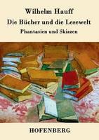 Die Bucher und die Lesewelt: Phantasien und Skizzen (Paperback)