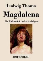 Magdalena: Ein Volksstuck in drei Aufzugen (Paperback)