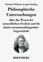 Philosophische Untersuchungen uber das Wesen der menschlichen Freiheit und die damit zusammenhangenden Gegenstande (Paperback)