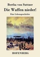 Die Waffen nieder!: Eine Lebensgeschichte (Paperback)