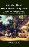 Das Wirtshaus im Spessart: Das kalte Herz und andere Marchen Marchen-Almanach auf das Jahr 1828 (Hardback)