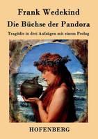 Die Buchse der Pandora: Tragoedie in drei Aufzugen mit einem Prolog (Paperback)