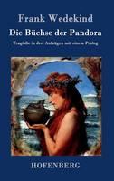Die Buchse der Pandora: Tragoedie in drei Aufzugen mit einem Prolog (Hardback)
