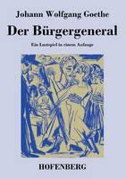 Der Burgergeneral: Ein Lustspiel in einem Aufzuge (Paperback)