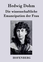 Die wissenschaftliche Emancipation der Frau (Paperback)