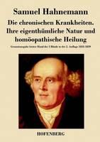 Die chronischen Krankheiten. Ihre eigenthumliche Natur und homoeopathische Heilung: Gesamtausgabe letzter Hand der 5 Bande in der 2. Auflage 1835-1839 (Paperback)