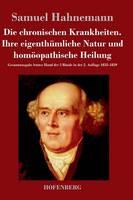 Die chronischen Krankheiten. Ihre eigenthumliche Natur und homoeopathische Heilung: Gesamtausgabe letzter Hand der 5 Bande in der 2. Auflage 1835-1839 (Hardback)