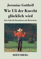 Wie Uli Der Knecht Glucklich Wird (Paperback)