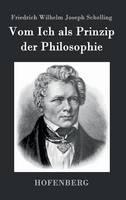Vom Ich als Prinzip der Philosophie: oder UEber das Unbedingte im menschlichen Wissen (Hardback)