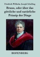 Bruno, oder uber das goettliche und naturliche Prinzip der Dinge: Ein Gesprach (Paperback)