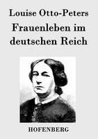 Frauenleben im deutschen Reich: Erinnerungen aus der Vergangenheit mit Hinweis auf Gegenwart und Zukunft (Paperback)