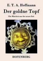 Der goldne Topf: Ein Marchen aus der neuen Zeit (Paperback)