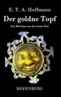 Der goldne Topf: Ein Marchen aus der neuen Zeit (Hardback)