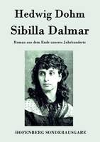 Sibilla Dalmar: Roman aus dem Ende unseres Jahrhunderts (Paperback)