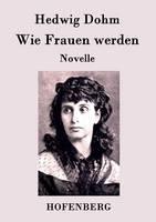 Wie Frauen werden: Novelle (Paperback)