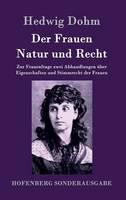 Der Frauen Natur und Recht: Zur Frauenfrage zwei Abhandlungen uber Eigenschaften und Stimmrecht der Frauen (Hardback)