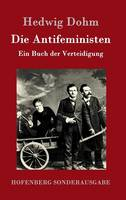 Die Antifeministen: Ein Buch der Verteidigung (Hardback)