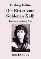 Die Ritter vom Goldenen Kalb: Lustspiel in einem Akt (Paperback)
