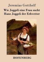 Wie Joggeli Eine Frau Sucht / Hans Joggeli Der Erbvetter (Paperback)