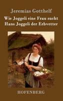 Wie Joggeli Eine Frau Sucht / Hans Joggeli Der Erbvetter (Hardback)