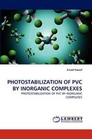 Photostabilization of PVC by Inorganic Complexes (Paperback)