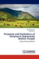 Prospects and Limitations of Dairying in Gujranwala District, Punjab (Paperback)