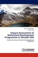 Impact Assessment of Watershed Development Programme in Shivalik Hills (Paperback)
