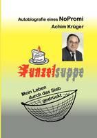 Funzelsuppe: Mein Leben durch das Sieb gedruckt. Autobiografie eines NoPromi (Paperback)