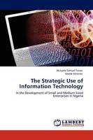 The Strategic Use of Information Technology (Paperback)