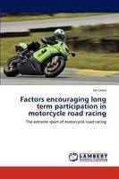 Factors Encouraging Long Term Participation in Motorcycle Road Racing (Paperback)