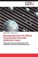 Nanoparticulas de Silicio Preparadas Usando Ablacion Laser (Paperback)
