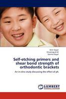 Self-Etching Primers and Shear Bond Strength of Orthodontic Brackets (Paperback)