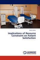 Implications of Resource Constraint on Patient Satisfaction (Paperback)