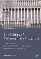 The Politics of Parliamentary Procedure: The Formation of the Westminster Procedure as a Parliamentary Ideal Type (Paperback)