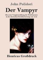 Der Vampyr (Grossdruck): Die erste Vampirerzahlung der Weltliteratur in der deutschen Erstubersetzung von 1819 (Paperback)